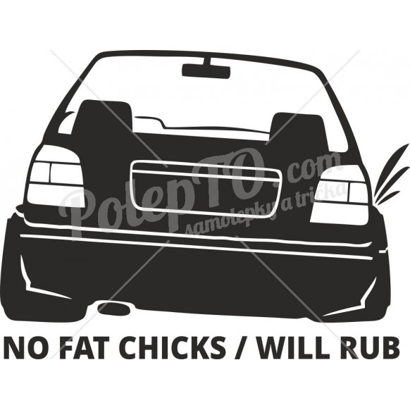 No fat chicks / will rub