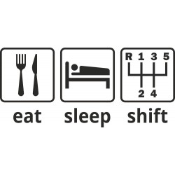 Eat, sleep, shift - 5ti stupňová
