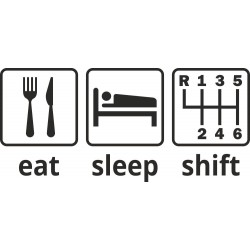 Eat, sleep, shift - 6ti stupňová
