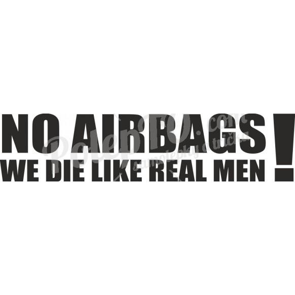 No airbags we die like real men!