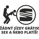 Seat Žádný jízdy grátis! Sex a nebo platíš!